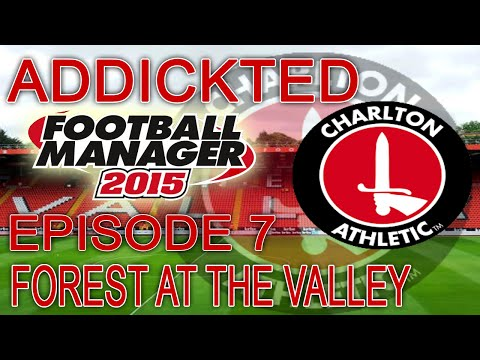 Addickted - Episode 7: Forest at the Valley | Football Manager 2015