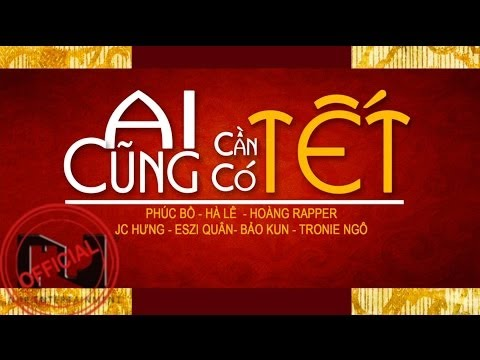 Ai cũng cần có Tết – Various Artists [OFFICIAL MUSIC VIDEO]