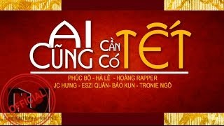 Ai Cũng Cần Có Tết - Various Artists [OFFICIAL MUSIC VIDEO]