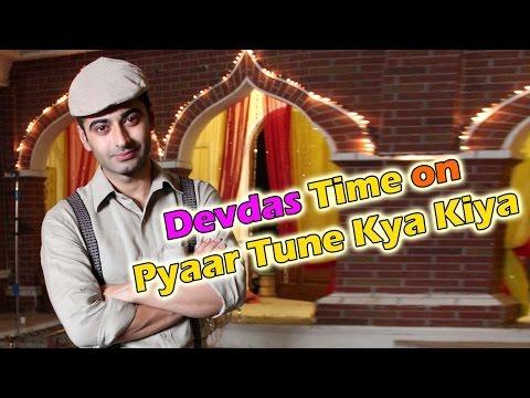 Devdas time on Pyaar Tune Kya Kiya