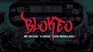MR.BICHOR – «Blokeo» – Feat. K-DRESS, LEÓN MENSAJERO (Prod. IMAN con master de Sr.TCEE)