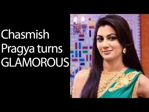 Chasmish Pragya turns GLAMOROUS