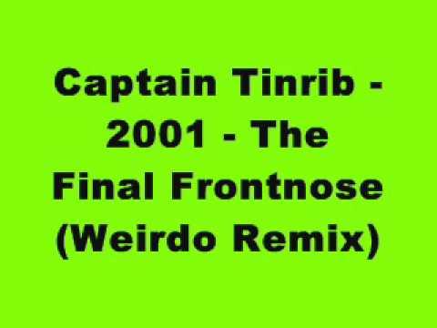 Captain Tinrib - 2001 - The Final Frontnose (Weirdo Remix)