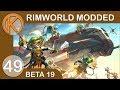 RimWorld Beta 19 Modded   MADNESS BEGINS - Ep 49   Let's Play RimWorld Beta 19 Gameplay