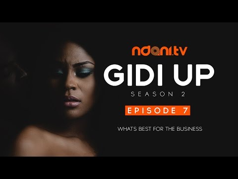 Gidi Up Season 2: Episode 7 - Whats Best For The Business