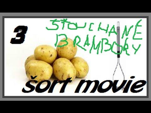 ♦ šort movie - 3 - Štouchané brambory