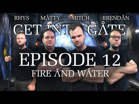 Get Into Gate: (Episode 12 Fire and Water) A Stargate Podcast
