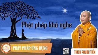 Phật Pháp Khó Nghe - Thầy Thích Phước Tiến