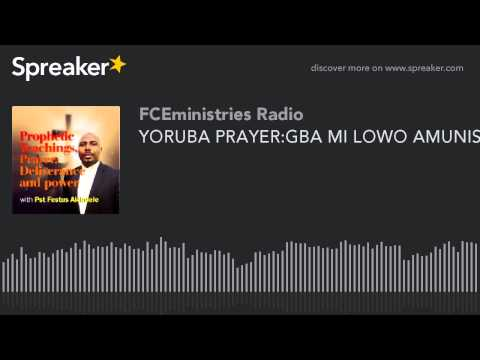YORUBA PRAYER:GBA MI LOWO AMUNISIN (part 2 of 5)