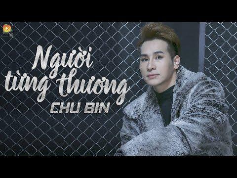 Người Từng Thương - Chu Bin  ( OFFICIAL Lyric Video ) - Thời lượng: 5:03.