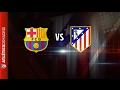 Oncel del Barça - Atleti