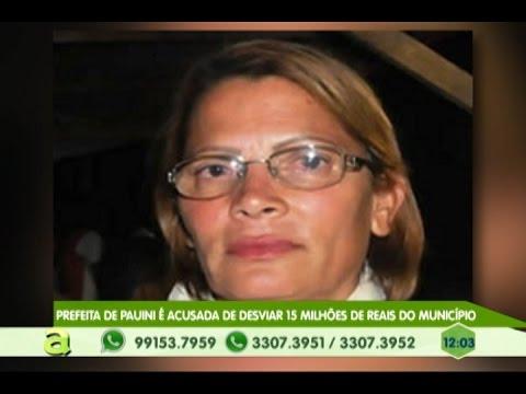 Prefeita de Pauini - Am, é acusada de desviar 15 milhôes de reais do município