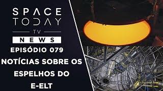 Notícias Sobre Os Espelhos do E-ELT - Space Today TV News Ep.079 by Space Today