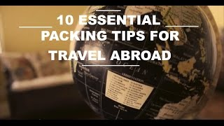 10 Essential Packing Tips for Travel Abroad