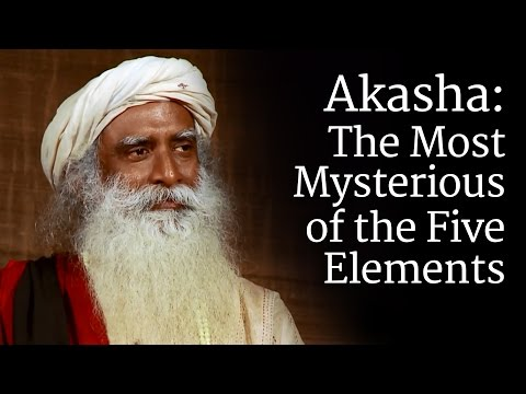 Akasha: The Most Mysterious of the Five Elements | Sadhguru