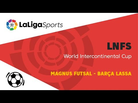 📺 Futsal World Intercontinental Cup | Magnus Futsal - Barça Lassa