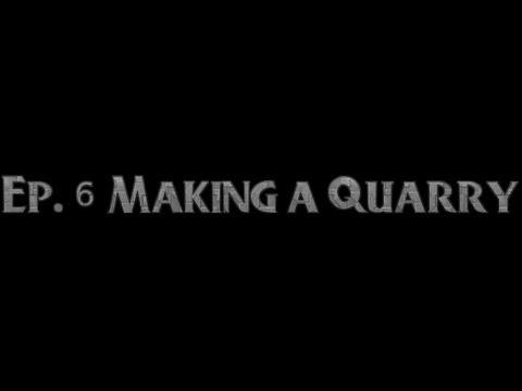 Season 3 - Episode 6 - Making A Quarry