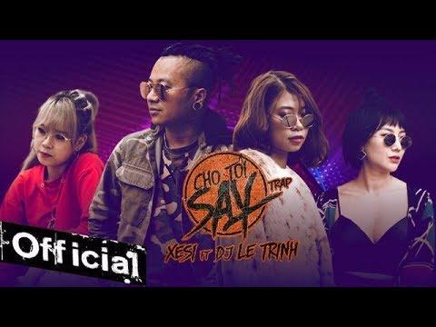 Cho Tôi Say TRAP - Xesi x DJ Lê Trình (MV 4K OFFICIAL) - Thời lượng: 4 phút, 43 giây.