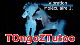 Video TOngoZTutoo - Vibration  Moléculaire 1.