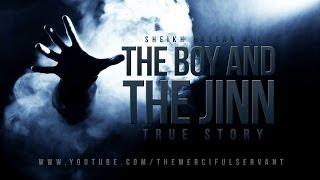 Video The Boy and The Jinn - True Story MP3, 3GP, MP4, WEBM, AVI, FLV Februari 2019