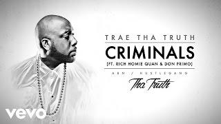 Trae Tha Truth - Criminals (Audio) ft. Rich Homie Quan, Don Primo