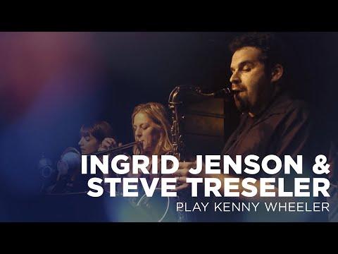 Ingrid Jensen And Steve Treseler Play Kenny Wheeler