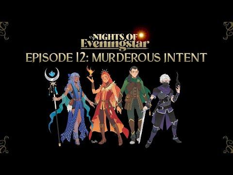 Nights of Eveningstar - Season 1 Finale | Murderous Intent | Episode 12