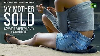 Video My Mother Sold Me. Cambodia, where virginity is a commodity (Documentary) MP3, 3GP, MP4, WEBM, AVI, FLV Desember 2018