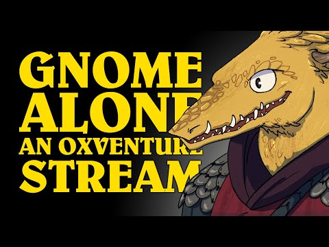 Oxventure D&D Stream: GNOME ALONE! Dungeons & Dragons Live Stream with Oxventure