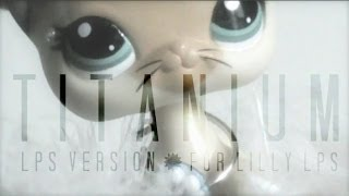 LPS : Titanium - Music Video (For Lilly lps)