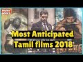 5 Most anticipated Tamil films releasing this year 2018 || Filmy Geeks