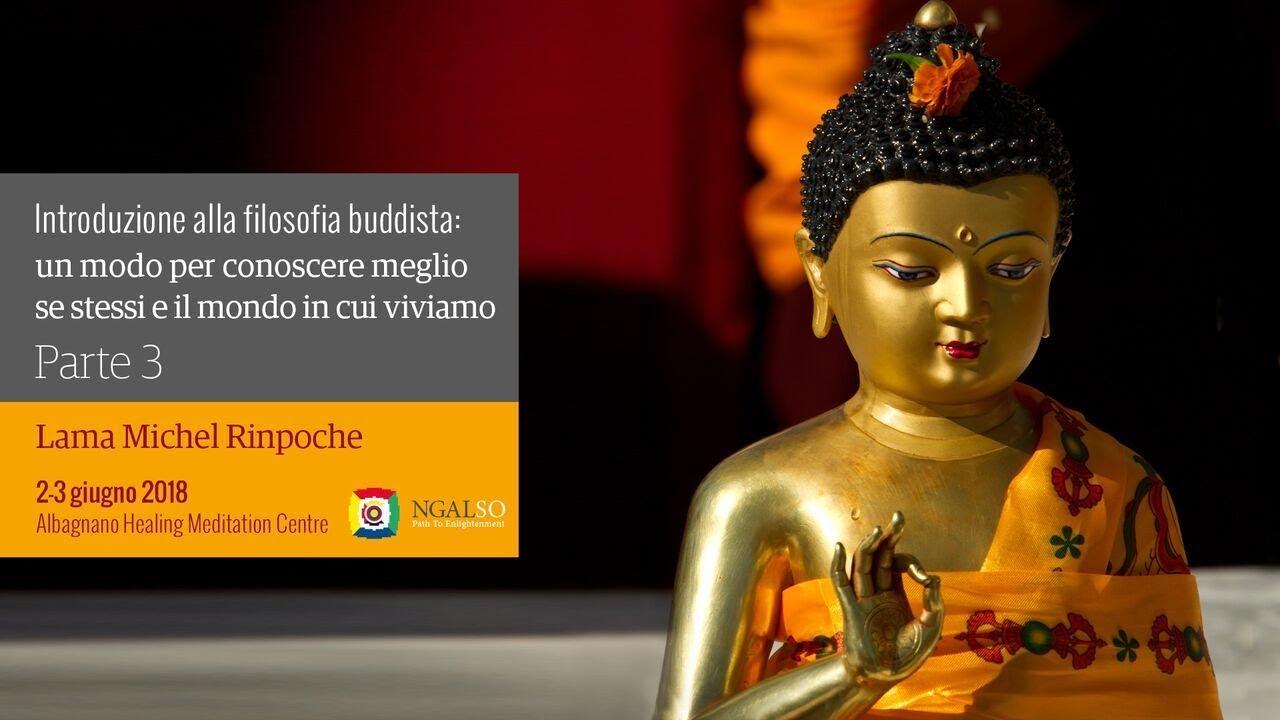 Corso di buddismo tibetano: un modo per conoscere meglio se stessi e il mondo nel quale viviamo - parte 3