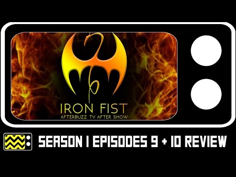 Iron Fist Season 1 Episodes 9 & 10 Review & After Show | AfterBuzz TV