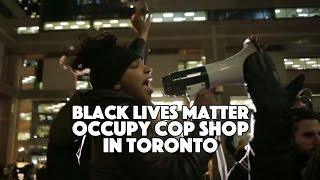 Black Lives Matter Occuply Cop Shop in Toronto