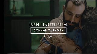 Ben Unuturum [Official Video] - Gökhan Türkmen #BenUnuturum #Virgül