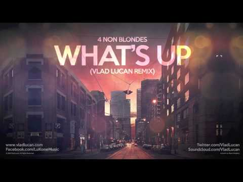 Video 4 Non Blondes - What's Up (Vlad Lucan Remix - Radio Cut) download in MP3, 3GP, MP4, WEBM, AVI, FLV January 2017
