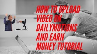 How to upload Video on Dailymotions and earn money