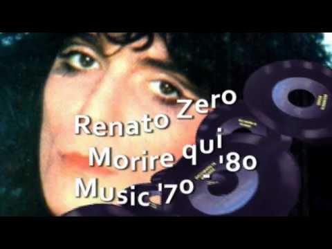 , title : 'Renato Zero - Morire qui'