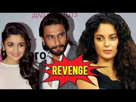 Kangana Ranaut REVENGE On Alia Bhatt - Ranveer Sin