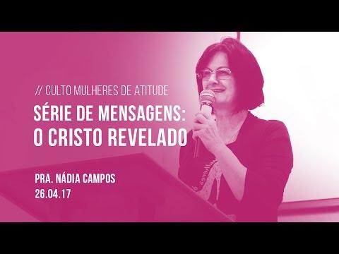 Série de mensagens: O Cristo revelado  Pra. Nádia Campos  26/04/17