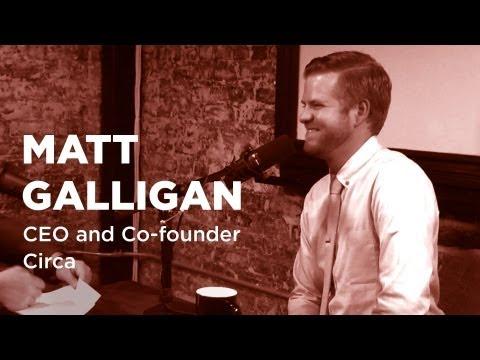 - Startups - Matt Galligan CEO and Co-Founder, Circa #E349