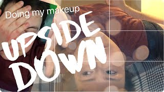 Doing My Makeup UPSIDE DOWN! FAIL!