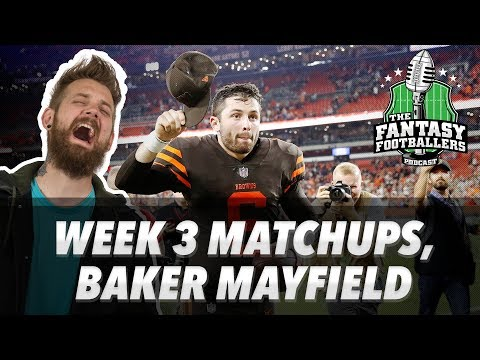 Fantasy Football 2018 - Week 3 Matchups, BAKER MAYFIELD, In-or-Out - Ep.  612