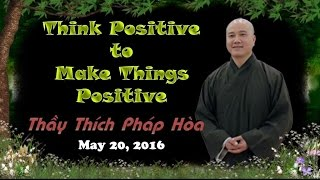 Think Positive to Make Things Positive - Thay. Thich Phap Hoa (May 20, 2016)