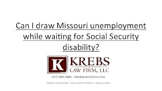 Can I draw Missouri unemployment while waiting for social security disability?
