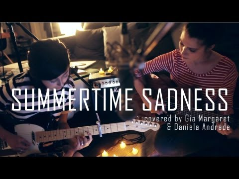 Summertime Sadness - Lana Del Rey (Cover) by Daniela Andrade & Gia Margaret - Thời lượng: 4 phút, 11 giây.