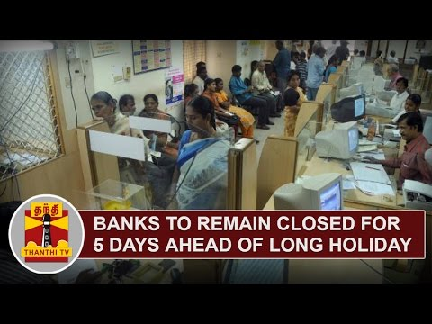 Long-Holiday-Ahead--Banks-to-remain-closed-for-5-Days-Thanthi-TV