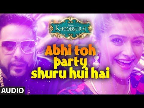 Abhi Toh Party Shuru Hui Hai Full Audio Song - Khoobsurat...