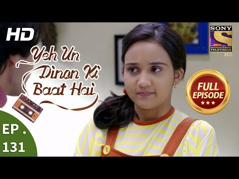 Yeh Un Dinon Ki Baat Hai - Ep 131 - Full Episode - 6th  March, 2018