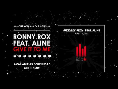 Ronny Rox feat. Aline - Give It To Me // OUT NOW!!